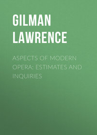 Gilman Lawrence - Aspects of Modern Opera: Estimates and Inquiries