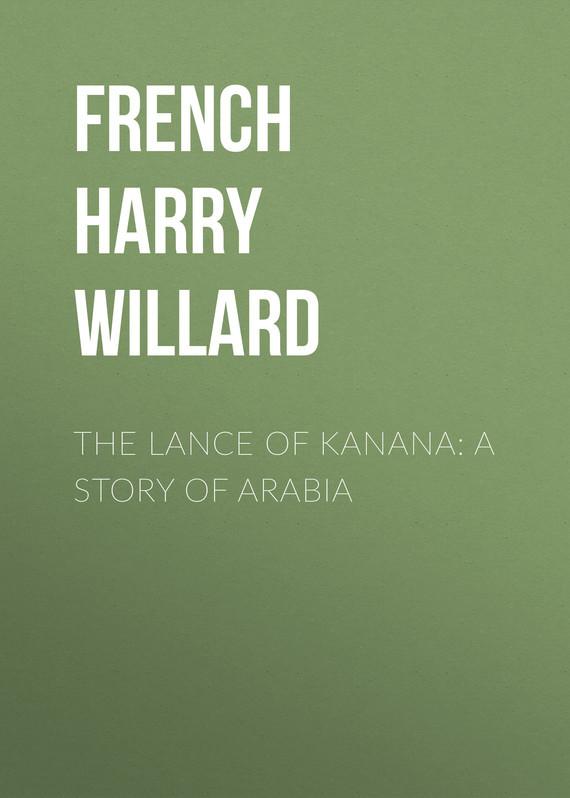 French Harry Willard The Lance of Kanana: A Story of Arabia пальто alix story alix story mp002xw13vur