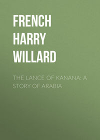 French Harry Willard - The Lance of Kanana: A Story of Arabia