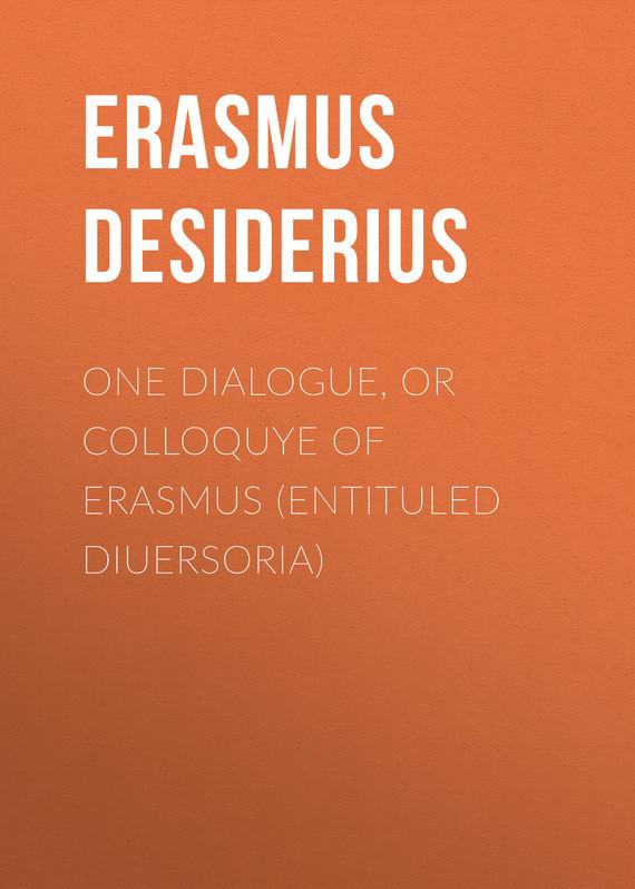 Erasmus Desiderius One dialogue, or Colloquye of Erasmus (entituled Diuersoria) spoken dialogue with computers