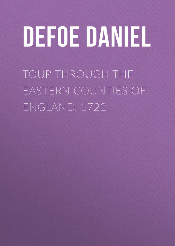 Даниэль Дефо Tour through the Eastern Counties of England, 1722 enhancing the tourist industry through light