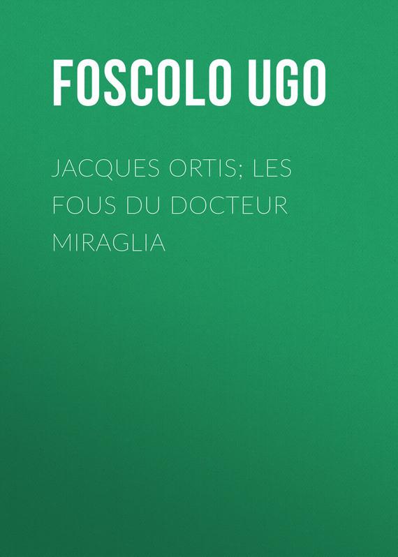 Foscolo Ugo Jacques Ortis; Les fous du docteur Miraglia jean jacques rousseau les confessions