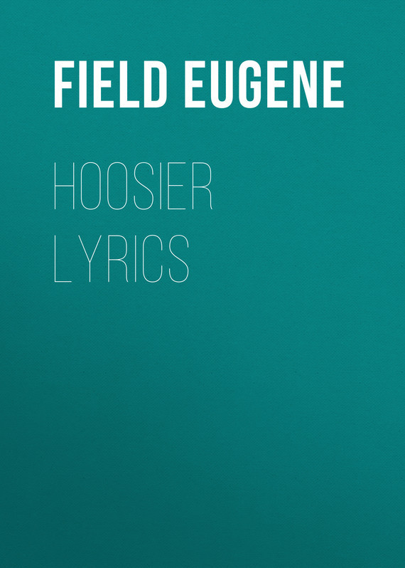 Field Eugene. Hoosier Lyrics