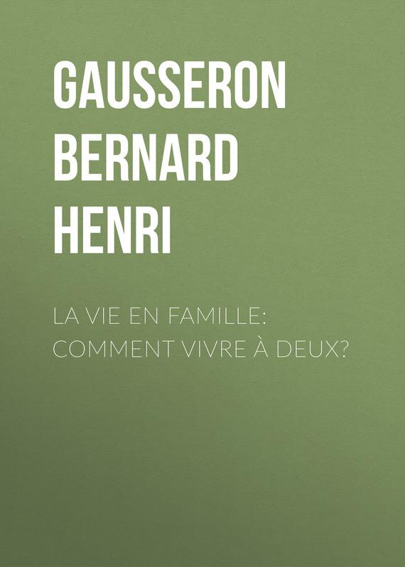 Gausseron Bernard Henri La Vie en Famille: Comment Vivre à Deux?