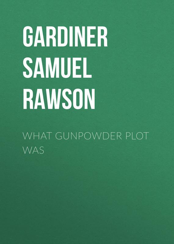 Gardiner Samuel Rawson What Gunpowder Plot Was the national archives the gunpowder plot unclassified