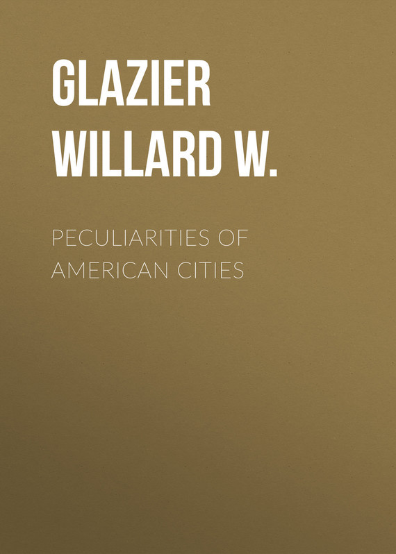 Glazier Willard W. Peculiarities of American Cities футболка cities skylines written cities charcoal серая s
