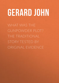 Gerard John - What was the Gunpowder Plot? The Traditional Story Tested by Original Evidence