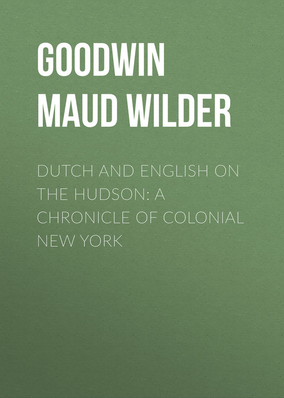 Goodwin Maud Wilder Dutch and English on the Hudson: A Chronicle of Colonial New York the selected letters of laura ingalls wilder