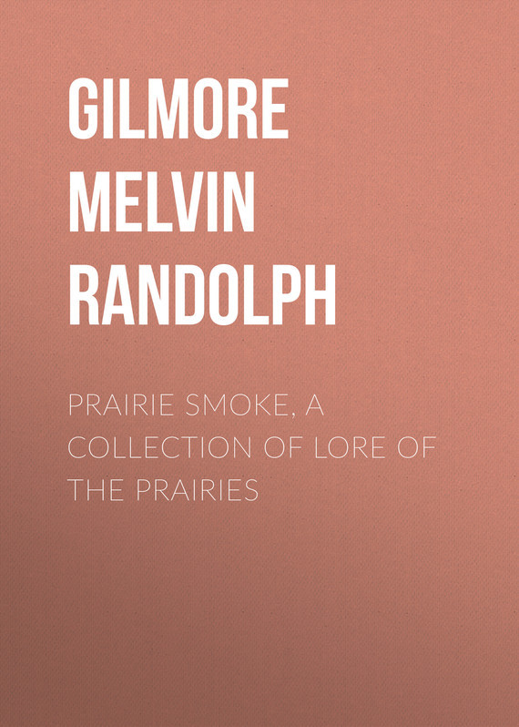 Gilmore Melvin Randolph Prairie Smoke, a Collection of Lore of the Prairies