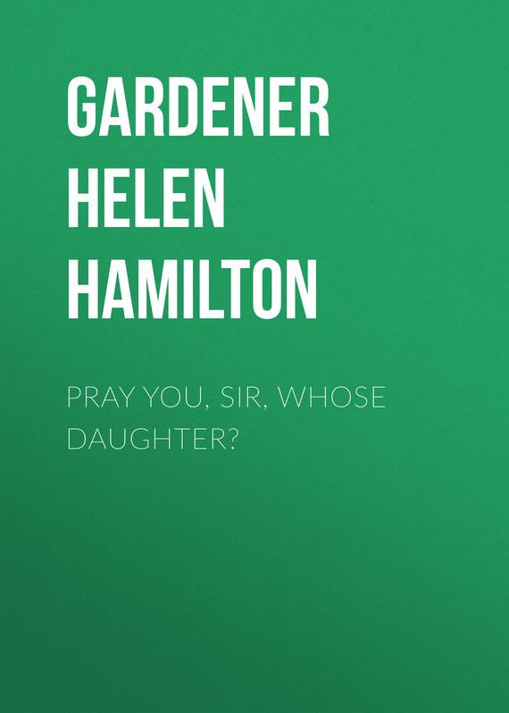 Gardener Helen Hamilton Pray You, Sir, Whose Daughter? mac demarco hamilton