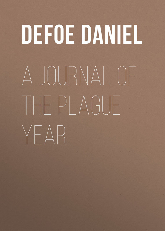 Даниэль Дефо A Journal of the Plague Year defoe d journal of the plague year