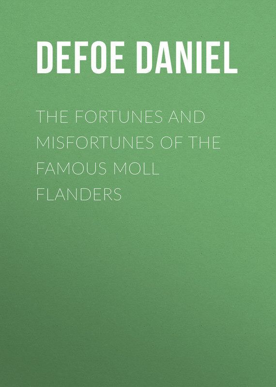 Даниэль Дефо The Fortunes and Misfortunes of the Famous Moll Flanders