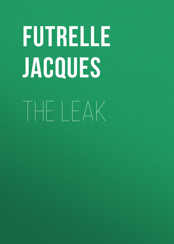 Futrelle Jacques The Leak