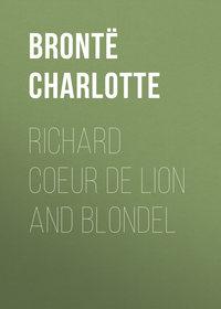 Шарлотта Бронте - Richard Coeur de Lion and Blondel