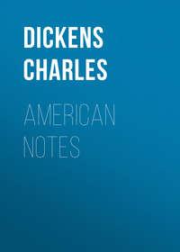 Чарльз Диккенс - American Notes