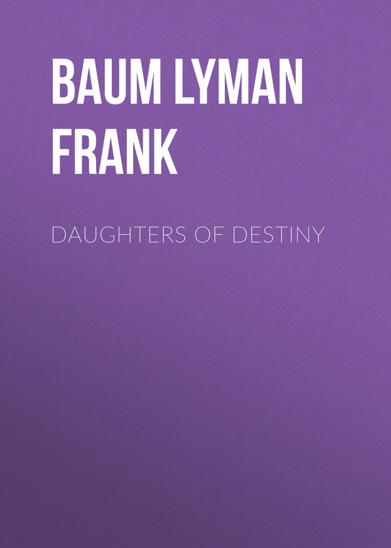 Baum Lyman Frank Daughters of Destiny daughters