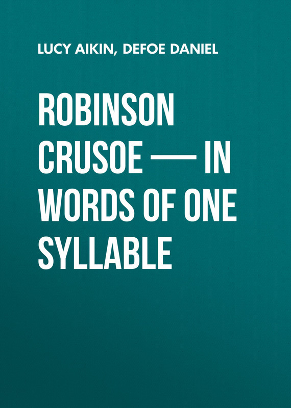 Даниэль Дефо Robinson Crusoe — in Words of One Syllable