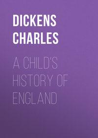 Чарльз Диккенс - A Child's History of England
