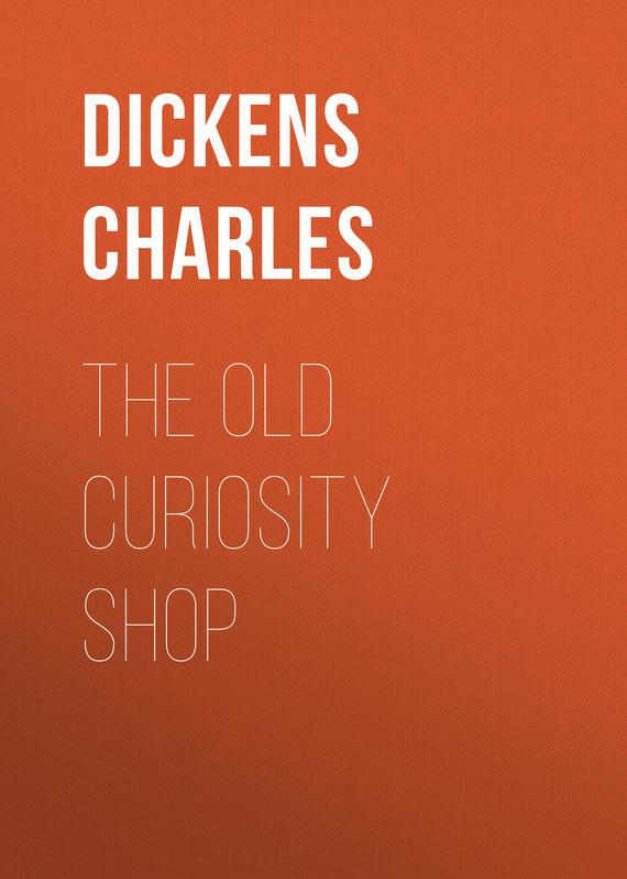 Чарльз Диккенс The Old Curiosity Shop the old perversity shop