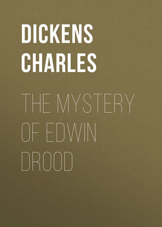 Чарльз Диккенс The Mystery of Edwin Drood charles dickens the mystery of edwin drood