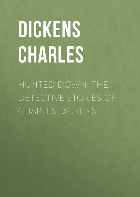 Чарльз Диккенс Hunted Down: The Detective Stories of Charles Dickens dickens charles битва жизни