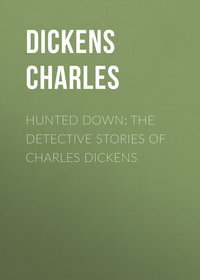 Чарльз Диккенс - Hunted Down: The Detective Stories of Charles Dickens