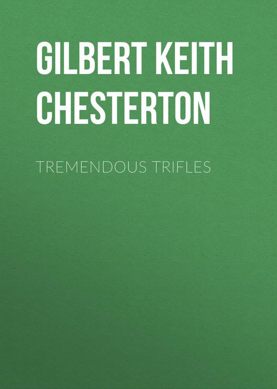 Gilbert Keith Chesterton Tremendous Trifles gilbert keith chesterton o napoleão de notting hill