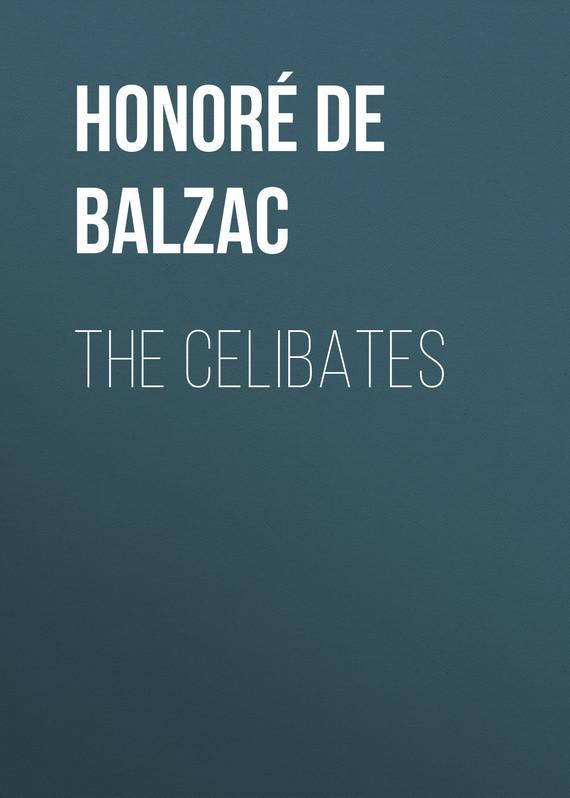 Оноре де Бальзак The Celibates оноре де бальзак folk tales of napoleon
