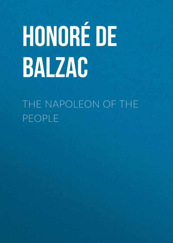 Оноре де Бальзак The Napoleon of the People оноре де бальзак folk tales of napoleon