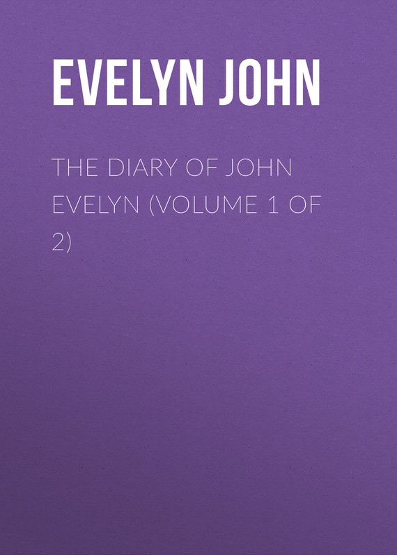 Evelyn John The Diary of John Evelyn (Volume 1 of 2) dent john charles the canadian portrait gallery volume 3 of 4