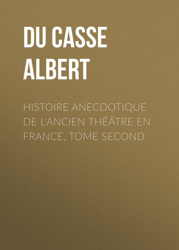 Du Casse Albert Histoire Anecdotique de l'Ancien Théâtre en France, Tome Second
