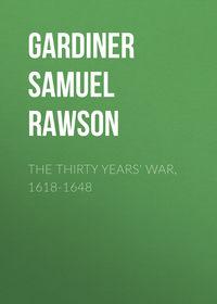 Gardiner Samuel Rawson - The Thirty Years' War, 1618-1648