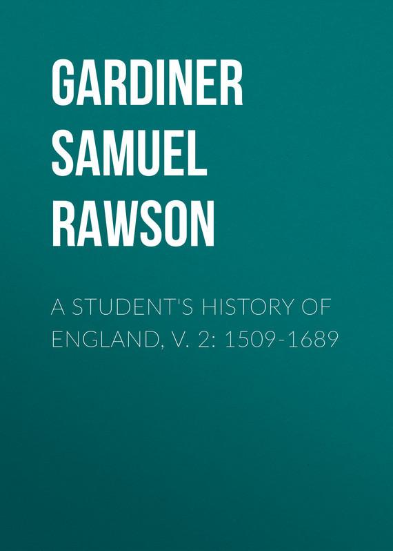 Gardiner Samuel Rawson A Student's History of England, v. 2: 1509-1689