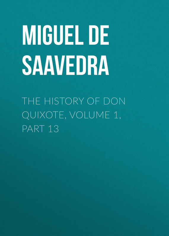 Miguel de Cervantes Saavedra The History of Don Quixote, Volume 1, Part 13 knights of sidonia volume 6