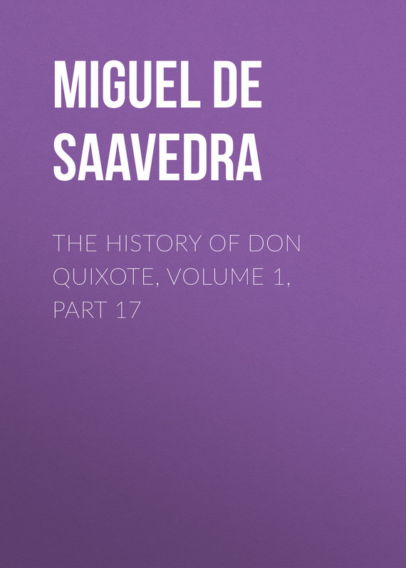 Miguel de Cervantes Saavedra The History of Don Quixote, Volume 1, Part 17 внешняя студийная звуковая карта behringer umc1820