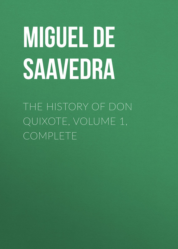 Мигель де Сервантес Сааведра The History of Don Quixote, Volume 1, Complete don quixote milan