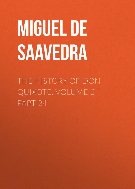 Мигель де Сервантес Сааведра The History of Don Quixote, Volume 2, Part 24 don quixote von la mancha