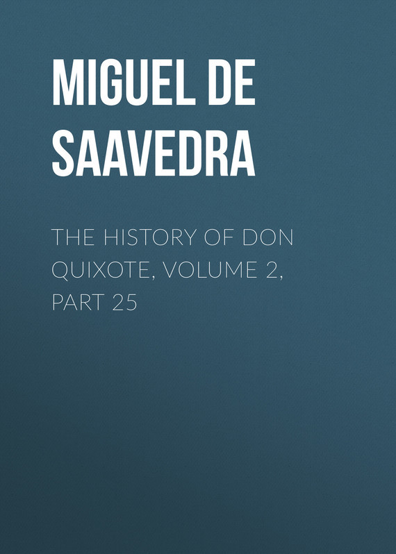 Miguel de Cervantes Saavedra The History of Don Quixote, Volume 2, Part 25 knights of sidonia volume 6