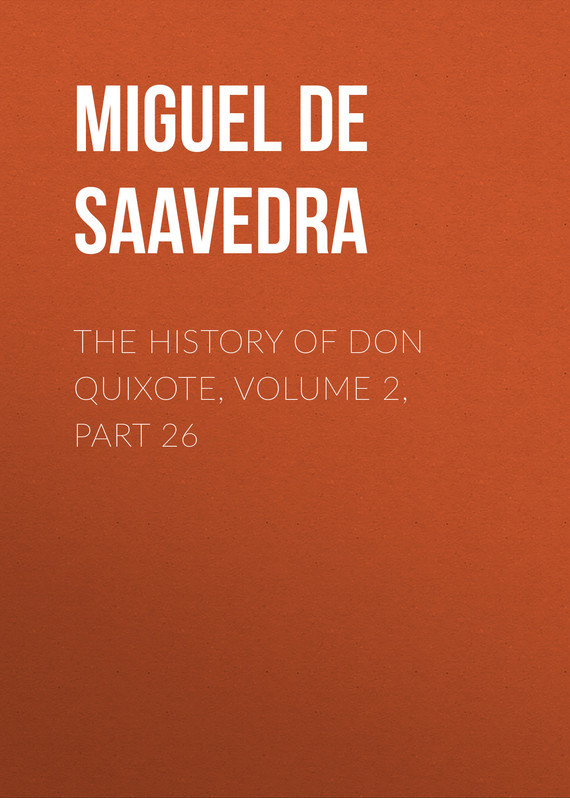 Miguel de Cervantes Saavedra The History of Don Quixote, Volume 2, Part 26 knights of sidonia volume 6