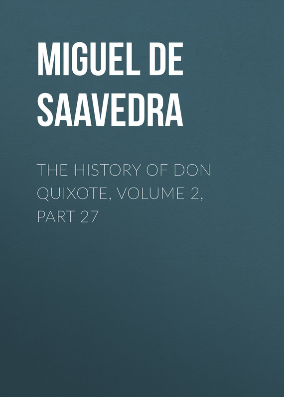 Miguel de Cervantes Saavedra The History of Don Quixote, Volume 2, Part 27 knights of sidonia volume 6