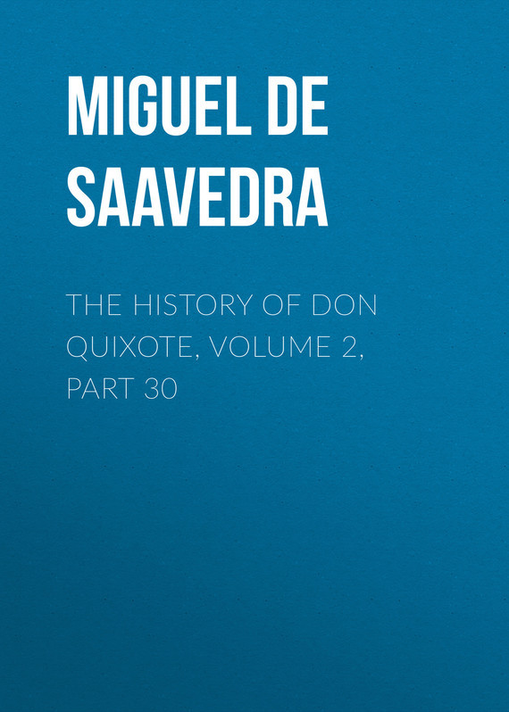 Miguel de Cervantes Saavedra The History of Don Quixote, Volume 2, Part 30 knights of sidonia volume 6