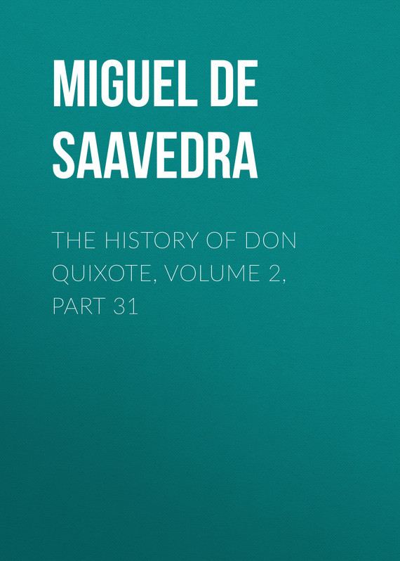 Мигель де Сервантес Сааведра The History of Don Quixote, Volume 2, Part 31 don quixote milan