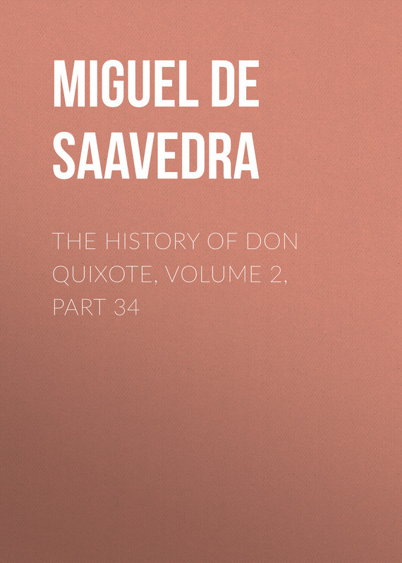 Мигель де Сервантес Сааведра The History of Don Quixote, Volume 2, Part 34 don quixote milan