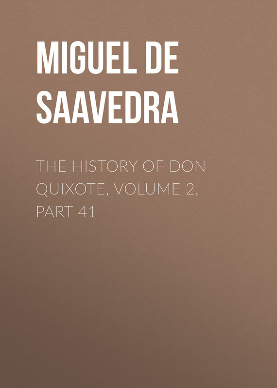 Мигель де Сервантес Сааведра The History of Don Quixote, Volume 2, Part 41 don quixote milan