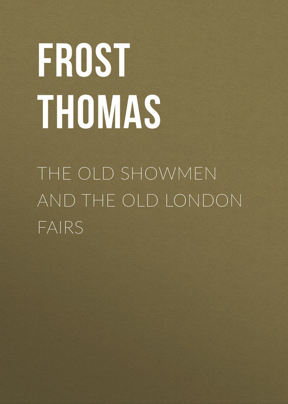 Frost Thomas The Old Showmen and the Old London Fairs ageing and old age