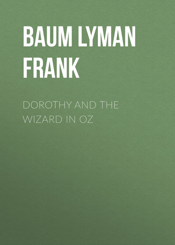 Лаймен Фрэнк Баум Dorothy and the Wizard in Oz the princess and the wizard