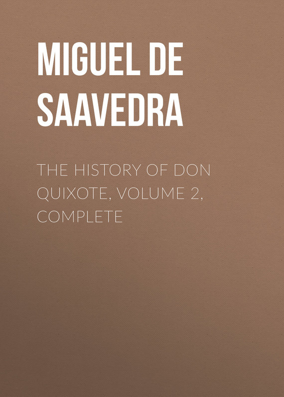 Мигель де Сервантес Сааведра The History of Don Quixote, Volume 2, Complete the complete history of middle earth
