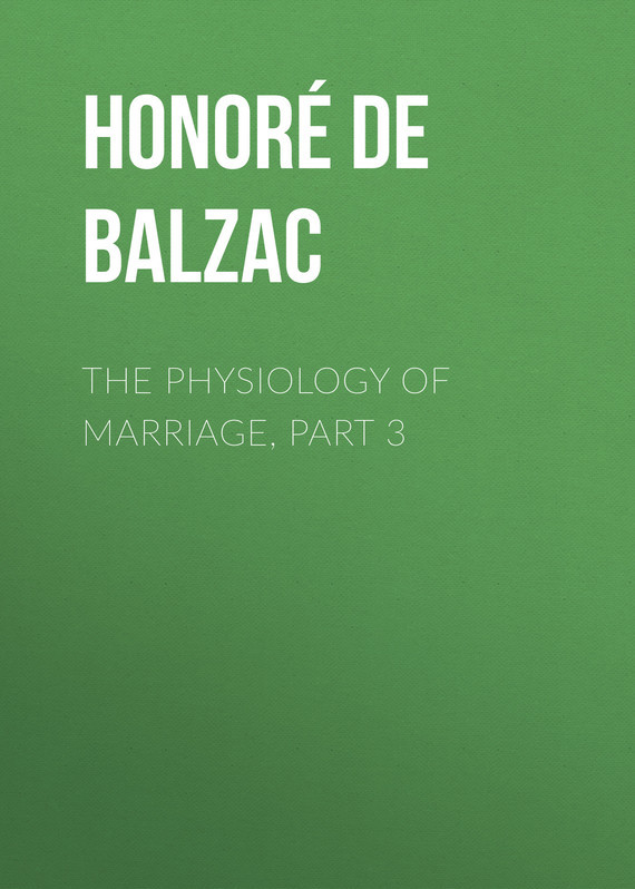 Оноре де Бальзак The Physiology of Marriage, Part 3 the marriage pact