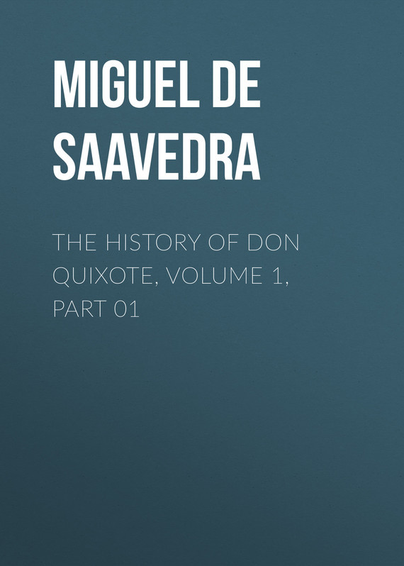 Мигель де Сервантес Сааведра The History of Don Quixote, Volume 1, Part 01 cervantes saavedra de m don quixote part 1