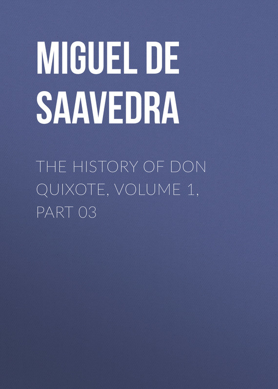 Miguel de Cervantes Saavedra The History of Don Quixote, Volume 1, Part 03 new 8 inch lcd screen matrix bw8022d for teclast x80 power x80 pro tablet lcd screen free shipping